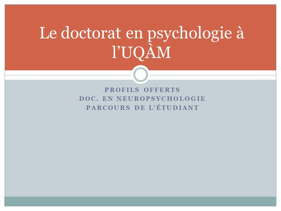 - PROFILS OFFERTS - DOC. EN NEUROPSYCHOLOGIE - PARCOURS DE LÉTUDIANT Le doctorat en psychologie à lUQÀM