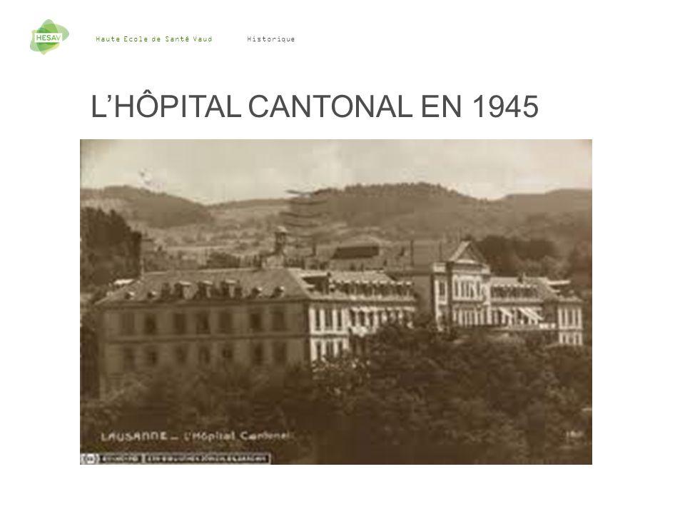 Haute Ecole de Santé Vaud 4 Historique LHÔPITAL CANTONAL EN 1945