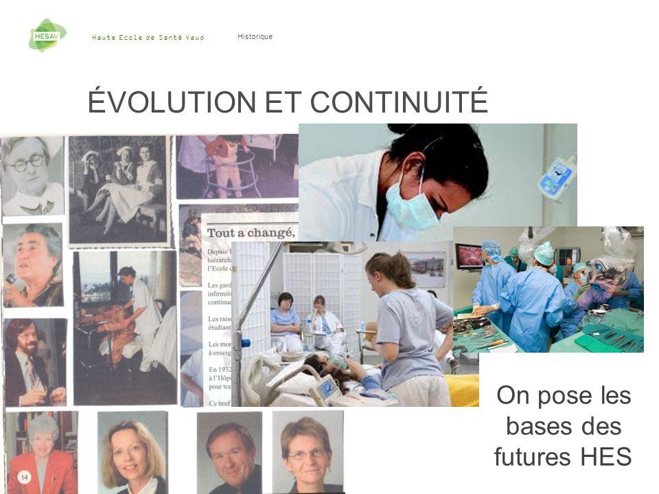 Haute Ecole de Santé Vaud 9 Historique ÉVOLUTION ET CONTINUITÉ On pose les bases des futures HES