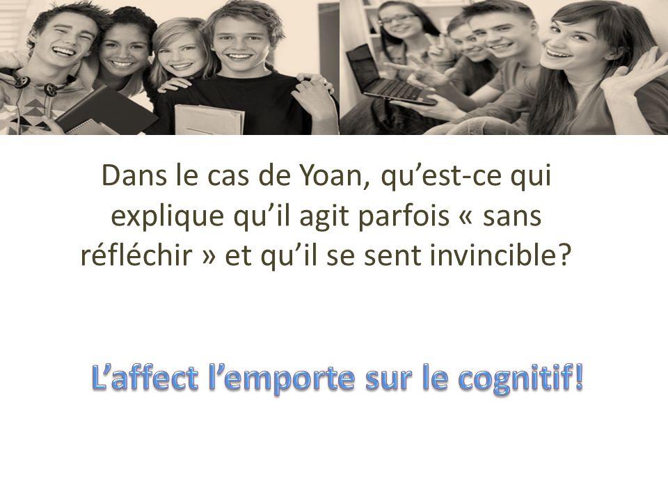 Dans le cas de Yoan, quest-ce qui explique quil agit parfois « sans réfléchir » et quil se sent invincible?