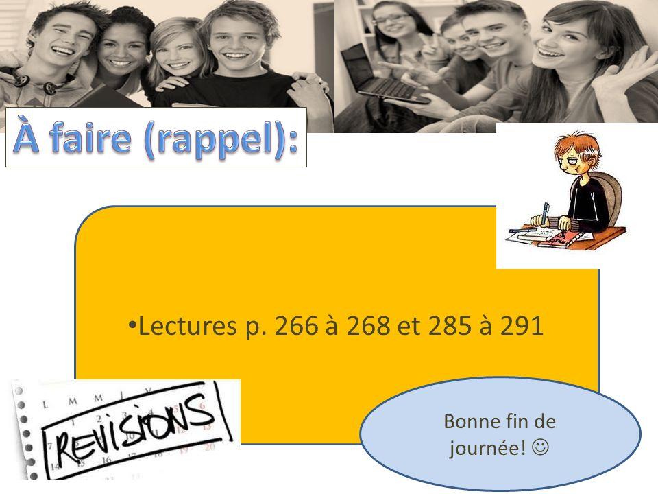 Lectures p. 266 à 268 et 285 à 291 Bonne fin de journée!