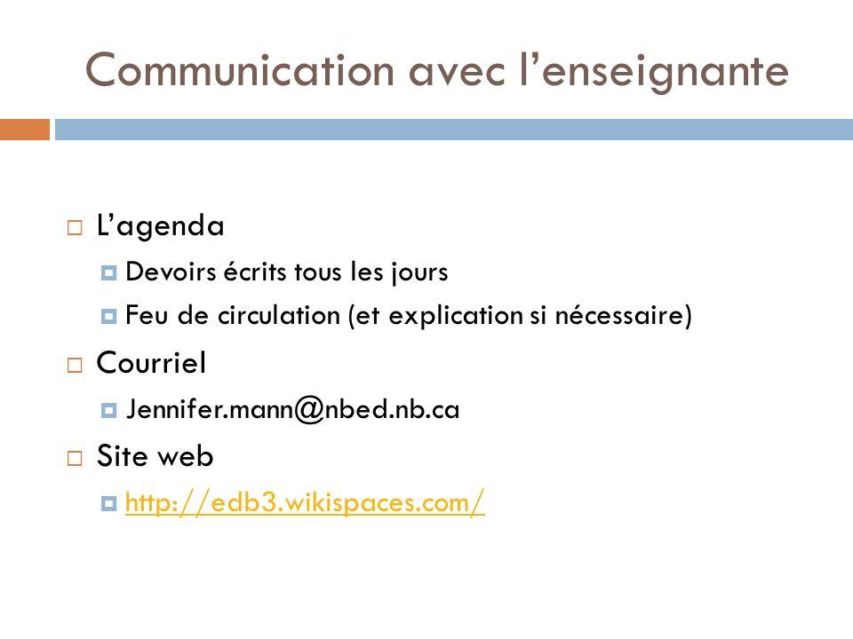 Communication avec lenseignante Lagenda Devoirs écrits tous les jours Feu de circulation (et explication si nécessaire) Courriel Jennifer.mann@nbed.nb.ca Site web http://edb3.wikispaces.com/
