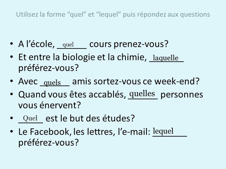 Utilisez la forme quel et lequel puis répondez aux questions A lécole, ______ cours prenez-vous.