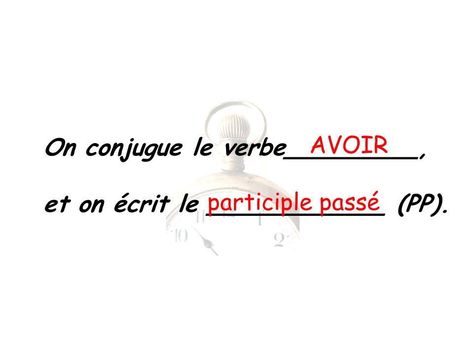 On conjugue le verbe_________, et on écrit le ____________ (PP). AVOIR participle passé