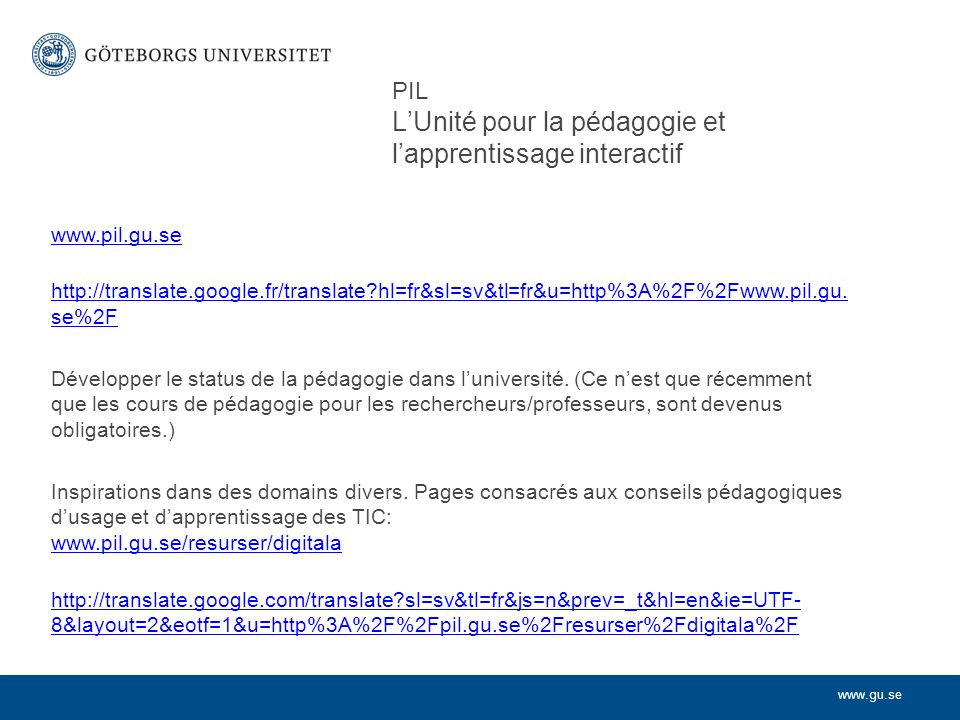 www.gu.se PIL LUnité pour la pédagogie et lapprentissage interactif www.pil.gu.se http://translate.google.fr/translate?hl=fr&sl=sv&tl=fr&u=http%3A%2F%2Fwww.pil.gu.