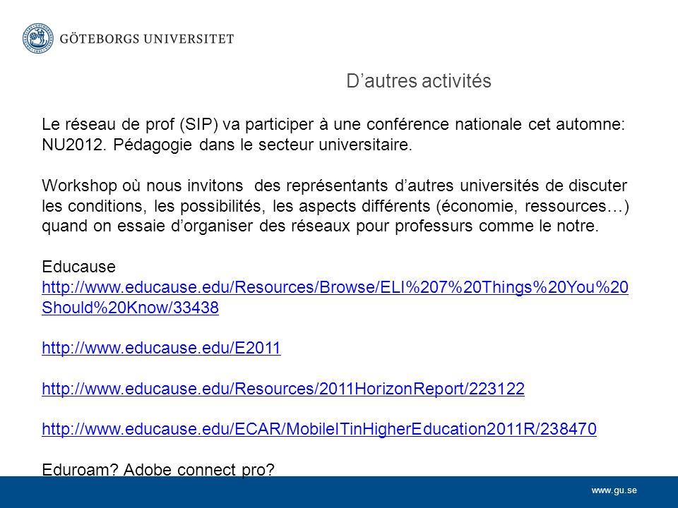 www.gu.se Dautres activités Le réseau de prof (SIP) va participer à une conférence nationale cet automne: NU2012. Pédagogie dans le secteur universita