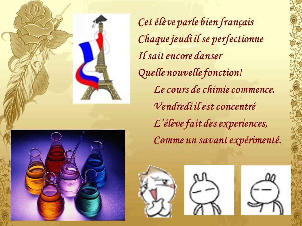 Cet élève parle bien français Chaque jeudi il se perfectionne Il sait encore danser Quelle nouvelle fonction.