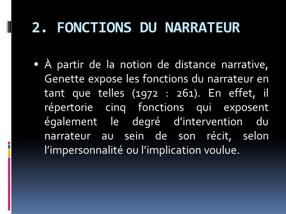 2. FONCTIONS DU NARRATEUR À partir de la notion de distance narrative, Genette expose les fonctions du narrateur en tant que telles (1972 : 261). En e