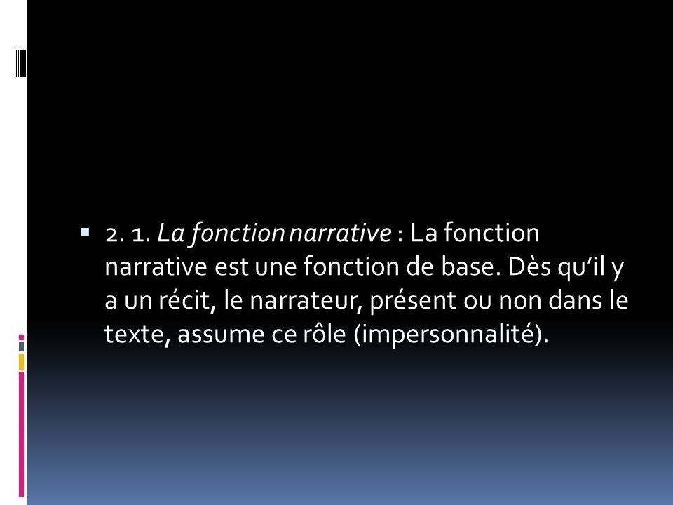 2. 1. La fonction narrative : La fonction narrative est une fonction de base. Dès quil y a un récit, le narrateur, présent ou non dans le texte, assum
