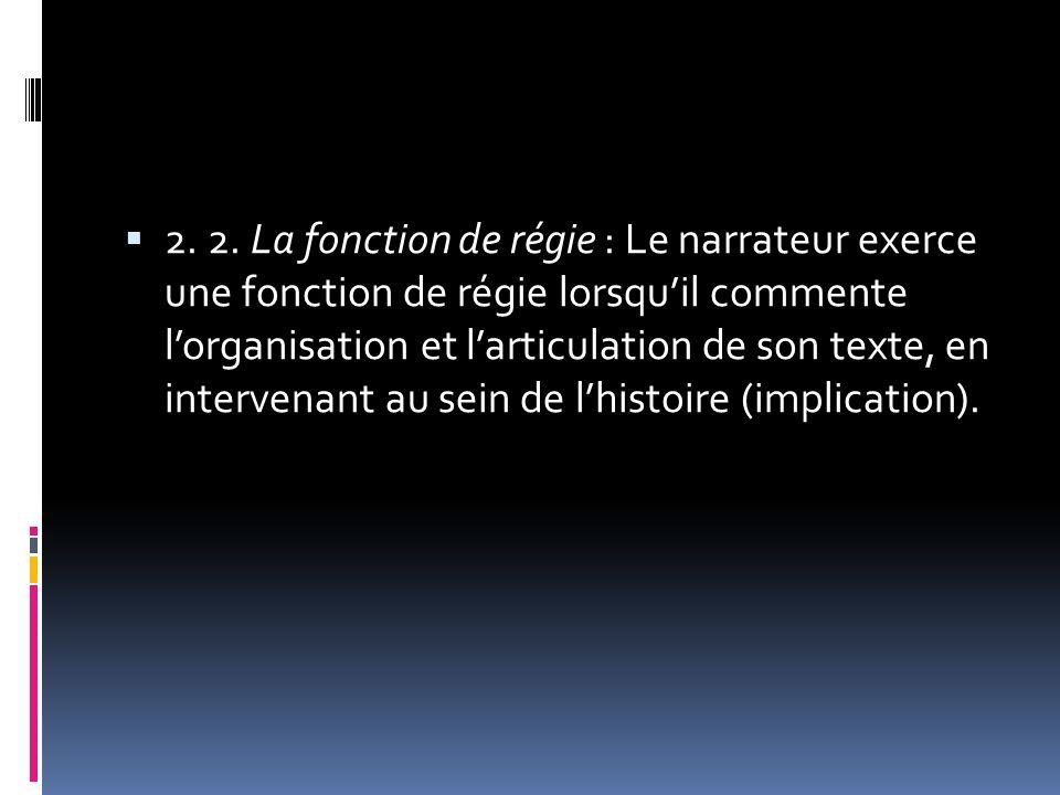 2. 2. La fonction de régie : Le narrateur exerce une fonction de régie lorsquil commente lorganisation et larticulation de son texte, en intervenant a