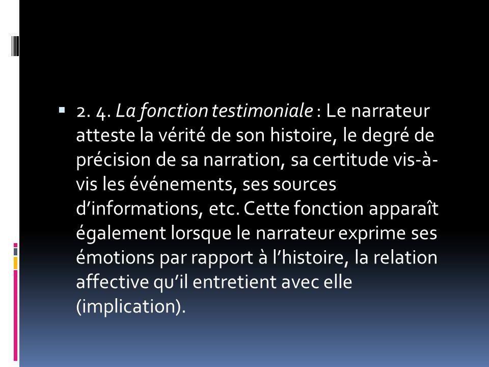 2. 4. La fonction testimoniale : Le narrateur atteste la vérité de son histoire, le degré de précision de sa narration, sa certitude vis-à- vis les év