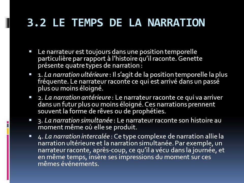 3.2 LE TEMPS DE LA NARRATION Le narrateur est toujours dans une position temporelle particulière par rapport à lhistoire quil raconte. Genette présent
