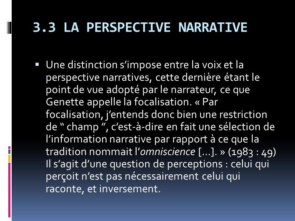 3.3 LA PERSPECTIVE NARRATIVE Une distinction simpose entre la voix et la perspective narratives, cette dernière étant le point de vue adopté par le na