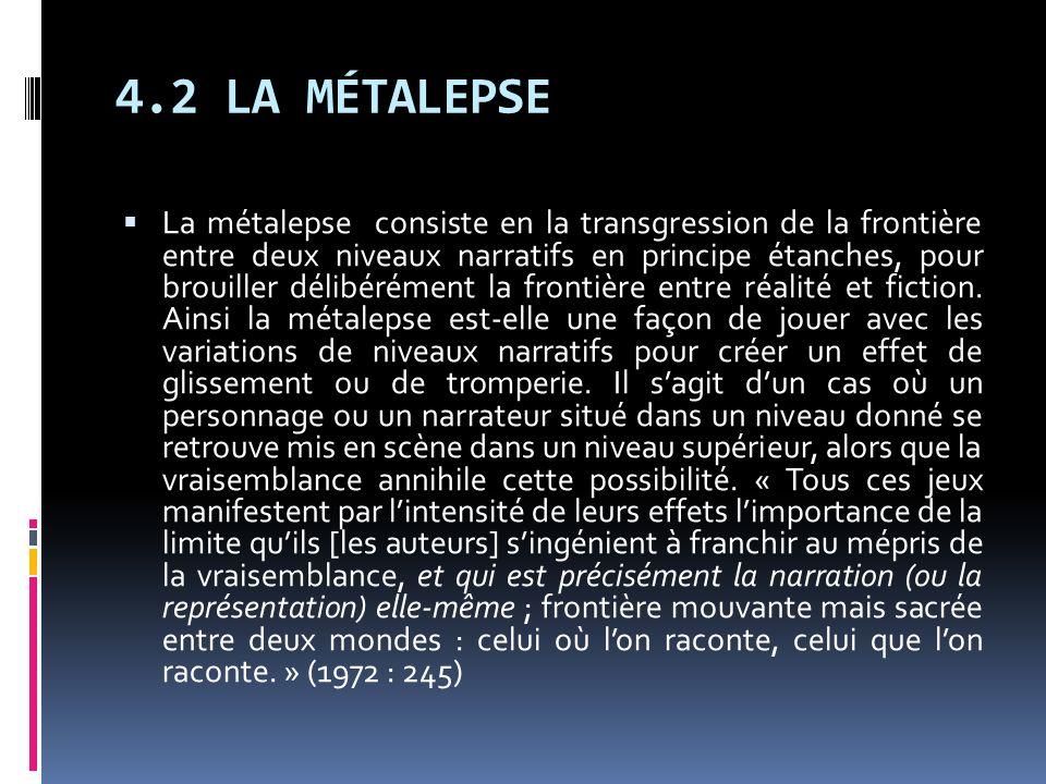 4.2 LA MÉTALEPSE La métalepse consiste en la transgression de la frontière entre deux niveaux narratifs en principe étanches, pour brouiller délibérém