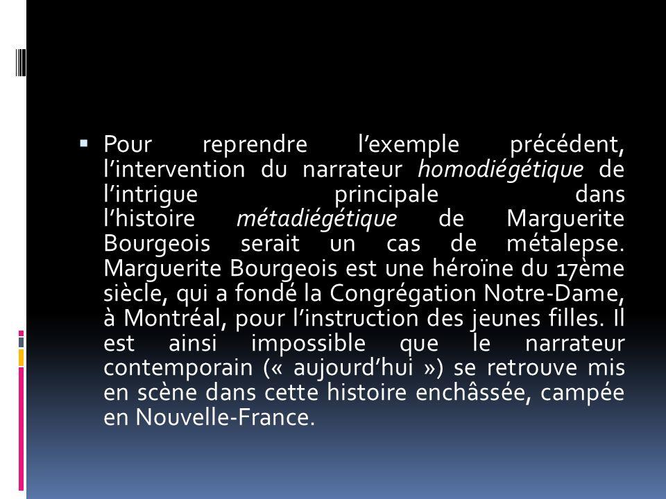 Pour reprendre lexemple précédent, lintervention du narrateur homodiégétique de lintrigue principale dans lhistoire métadiégétique de Marguerite Bourg