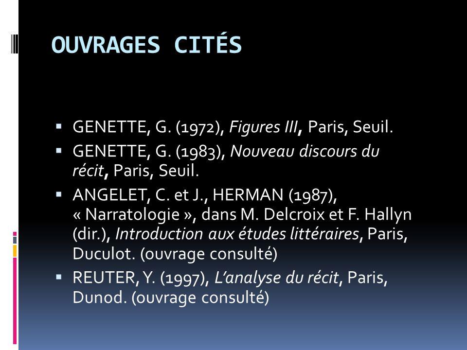 OUVRAGES CITÉS GENETTE, G. (1972), Figures III, Paris, Seuil. GENETTE, G. (1983), Nouveau discours du récit, Paris, Seuil. ANGELET, C. et J., HERMAN (