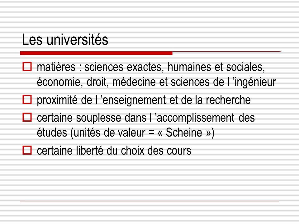 Les universités matières : sciences exactes, humaines et sociales, économie, droit, médecine et sciences de l ingénieur proximité de l enseignement et de la recherche certaine souplesse dans l accomplissement des études (unités de valeur = « Scheine ») certaine liberté du choix des cours