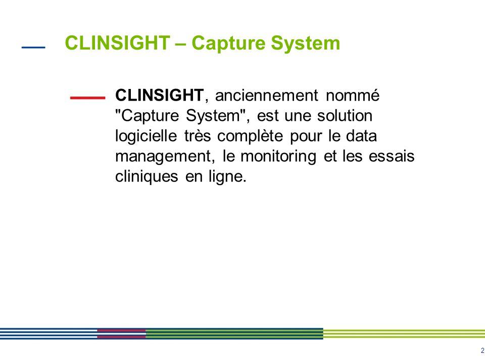 3 Les modules de Clinsight CSAdministrator : Administration des études, des utilisateurs et des droits d accès aux modules et fonctions.