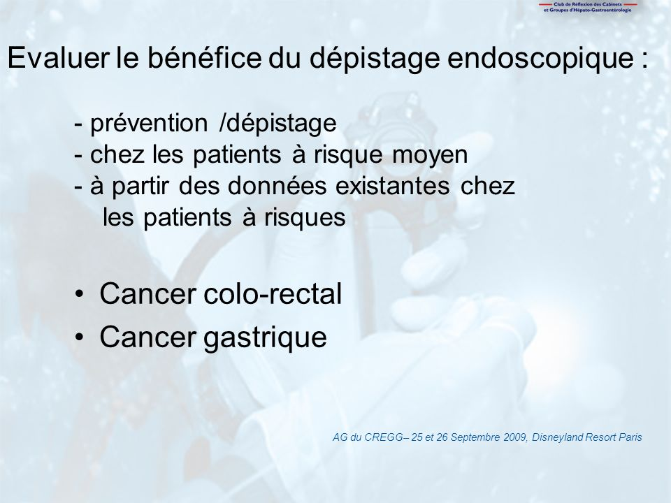 Cancer colo-rectal Cancer gastrique Evaluer le bénéfice du dépistage endoscopique : - prévention /dépistage - chez les patients à risque moyen - à par