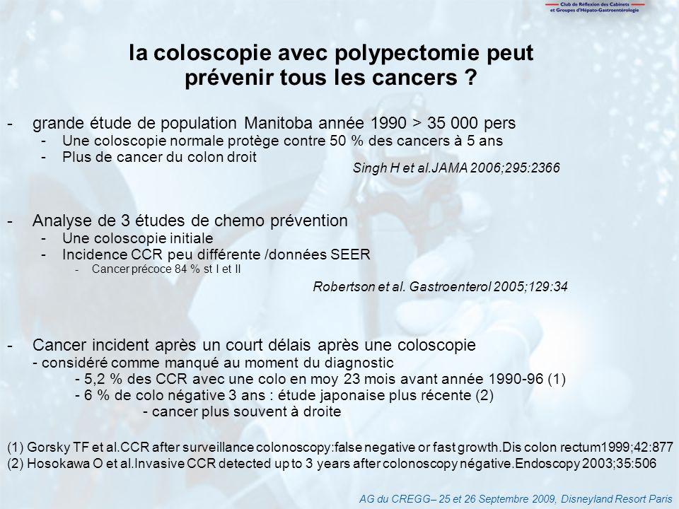 AG du CREGG– 25 et 26 Septembre 2009, Disneyland Resort Paris la coloscopie avec polypectomie peut prévenir tous les cancers ? -grande étude de popula