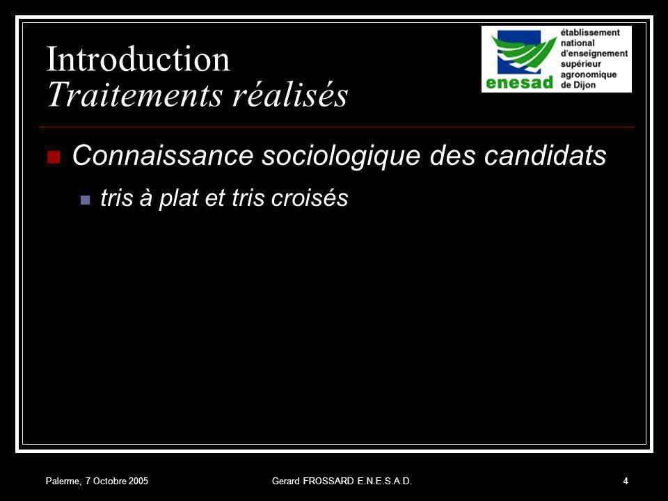 Palerme, 7 Octobre 2005Gerard FROSSARD E.N.E.S.A.D.4 Introduction Traitements réalisés Connaissance sociologique des candidats tris à plat et tris croisés