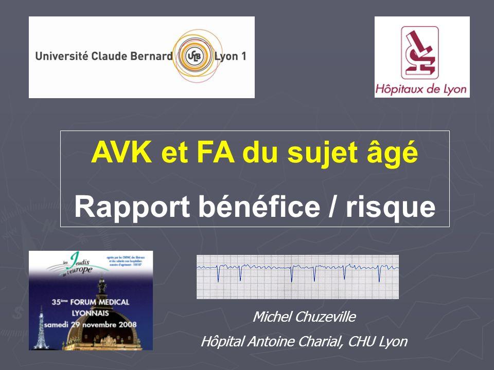 AVK et FA du sujet âgé Rapport bénéfice / risque Michel Chuzeville Hôpital Antoine Charial, CHU Lyon