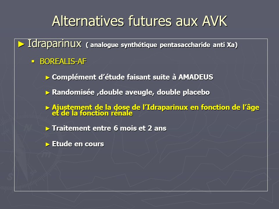 Alternatives futures aux AVK Idraparinux ( analogue synthétique pentasaccharide anti Xa) Idraparinux ( analogue synthétique pentasaccharide anti Xa) B