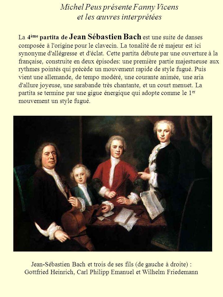 Michel Peus présente Fanny Vicens et les œuvres interprétées La 4 ème partita de Jean Sébastien Bach est une suite de danses composée à l'origine pour