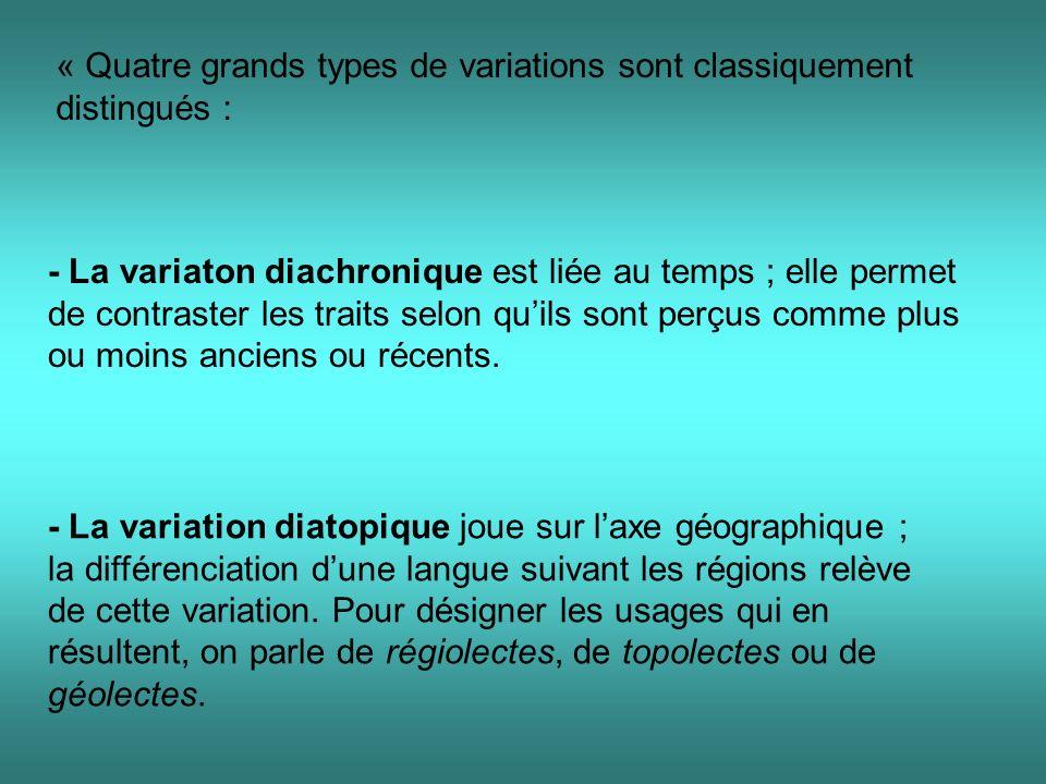 « Quatre grands types de variations sont classiquement distingués : - La variaton diachronique est liée au temps ; elle permet de contraster les traits selon quils sont perçus comme plus ou moins anciens ou récents.