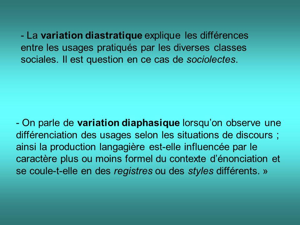 - La variation diastratique explique les différences entre les usages pratiqués par les diverses classes sociales.