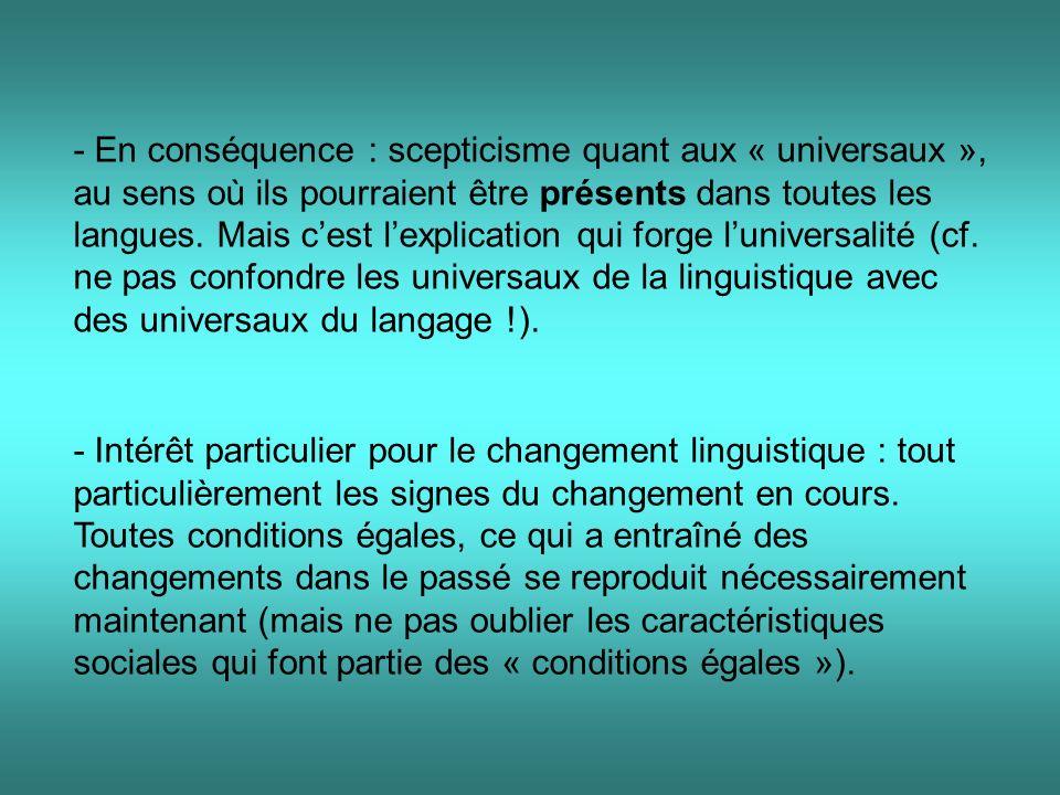 - En conséquence : scepticisme quant aux « universaux », au sens où ils pourraient être présents dans toutes les langues.