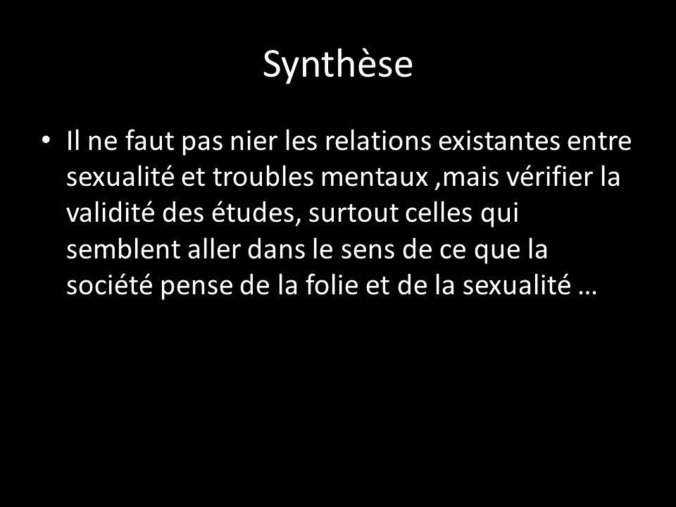 Synthèse Il ne faut pas nier les relations existantes entre sexualité et troubles mentaux,mais vérifier la validité des études, surtout celles qui sem
