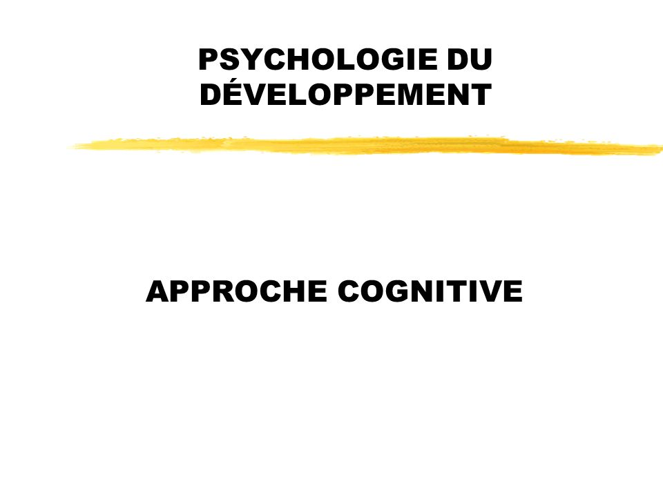 PSYCHOLOGIE DU DÉVELOPPEMENT APPROCHE COGNITIVE