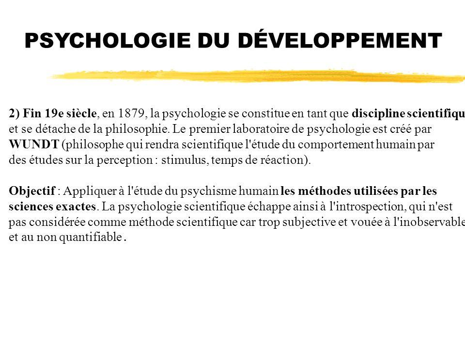 2) Fin 19e siècle, en 1879, la psychologie se constitue en tant que discipline scientifique et se détache de la philosophie. Le premier laboratoire de