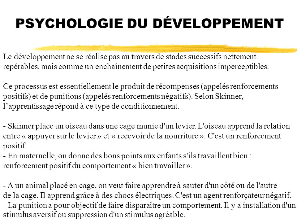 PSYCHOLOGIE DU DÉVELOPPEMENT Le développement ne se réalise pas au travers de stades successifs nettement repérables, mais comme un enchaînement de pe
