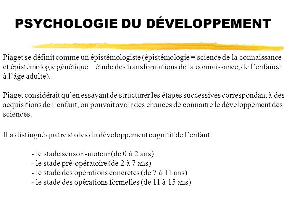 PSYCHOLOGIE DU DÉVELOPPEMENT Piaget se définit comme un épistémologiste (épistémologie = science de la connaissance et épistémologie génétique = étude