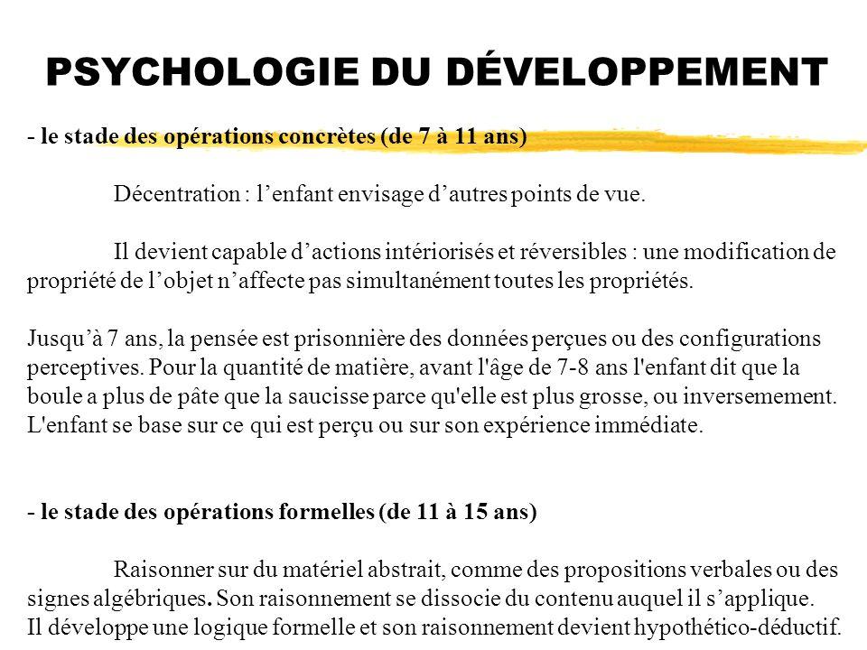 PSYCHOLOGIE DU DÉVELOPPEMENT - le stade des opérations concrètes (de 7 à 11 ans) Décentration : lenfant envisage dautres points de vue. Il devient cap