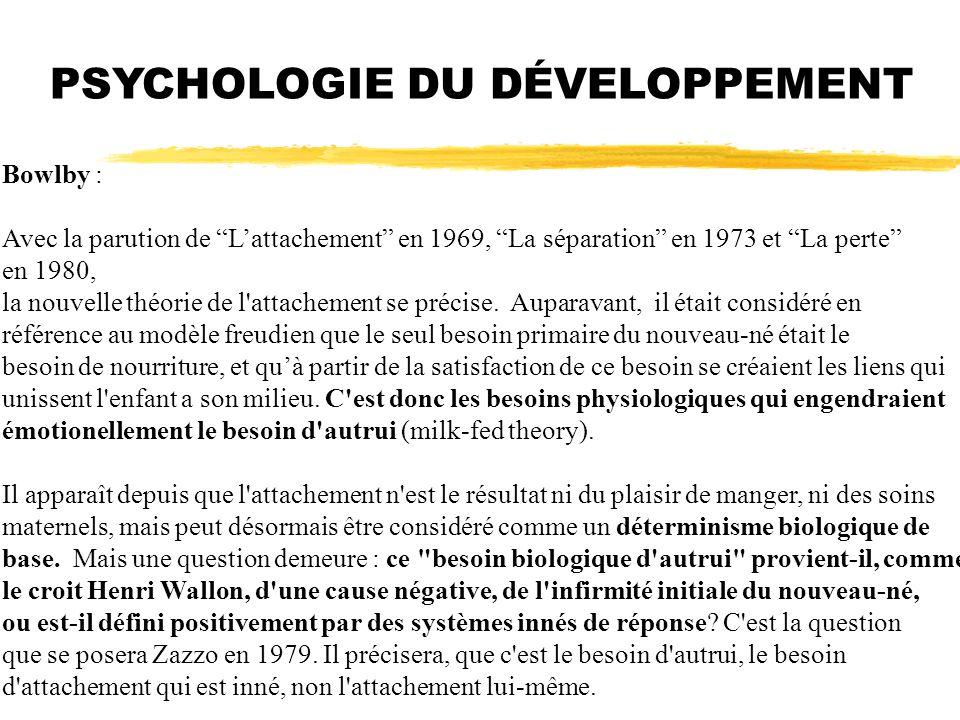 Bowlby : Avec la parution de Lattachement en 1969, La séparation en 1973 et La perte en 1980, la nouvelle théorie de l'attachement se précise. Auparav
