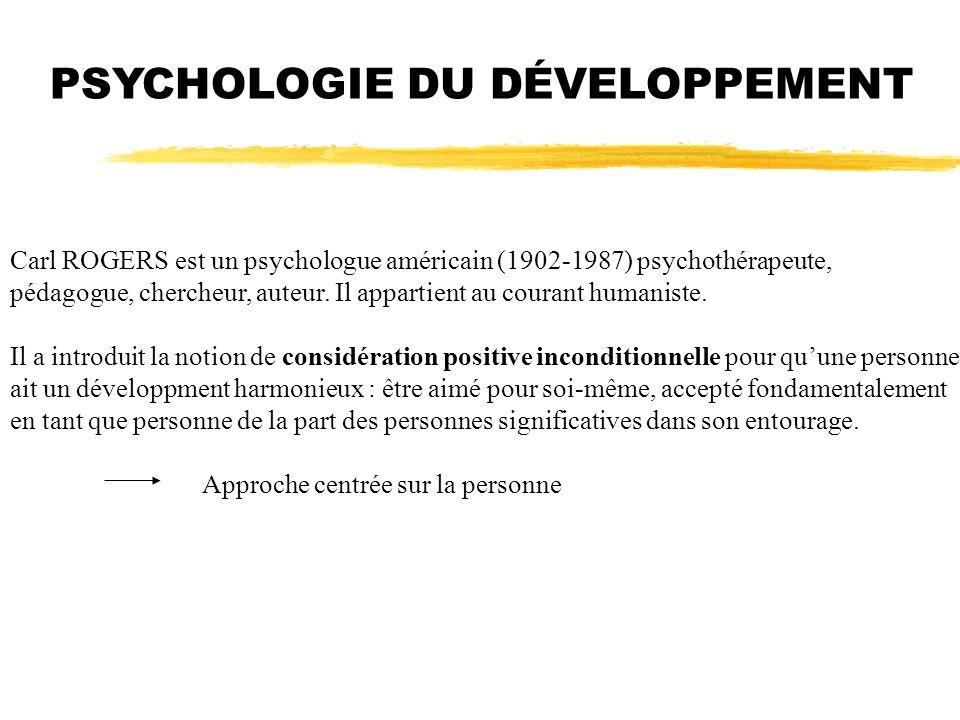 PSYCHOLOGIE DU DÉVELOPPEMENT Carl ROGERS est un psychologue américain (1902-1987) psychothérapeute, pédagogue, chercheur, auteur. Il appartient au cou