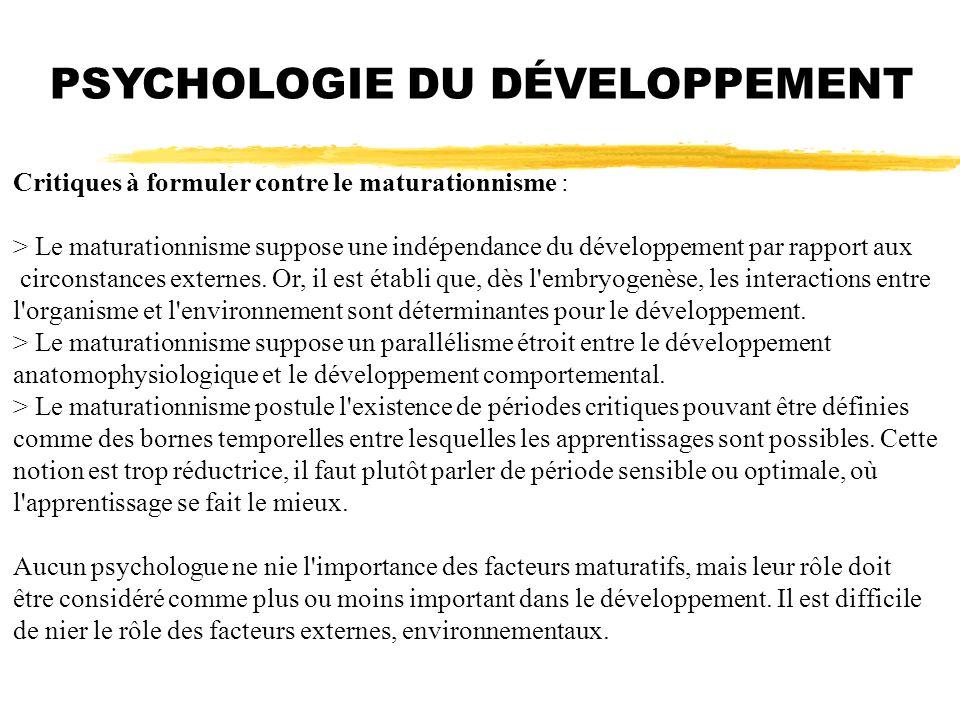 PSYCHOLOGIE DU DÉVELOPPEMENT Critiques à formuler contre le maturationnisme : > Le maturationnisme suppose une indépendance du développement par rappo