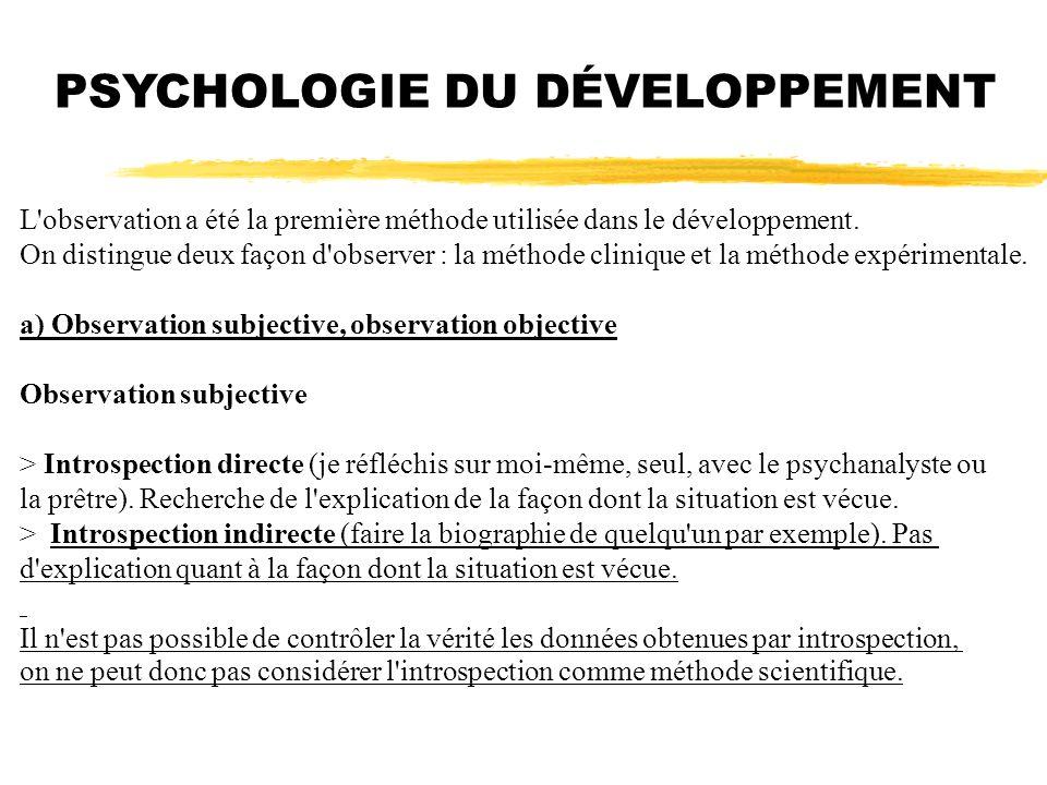 PSYCHOLOGIE DU DÉVELOPPEMENT L'observation a été la première méthode utilisée dans le développement. On distingue deux façon d'observer : la méthode c