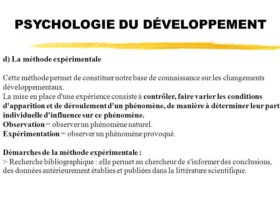 PSYCHOLOGIE DU DÉVELOPPEMENT d) La méthode expérimentale Cette méthode permet de constituer notre base de connaissance sur les changements développeme