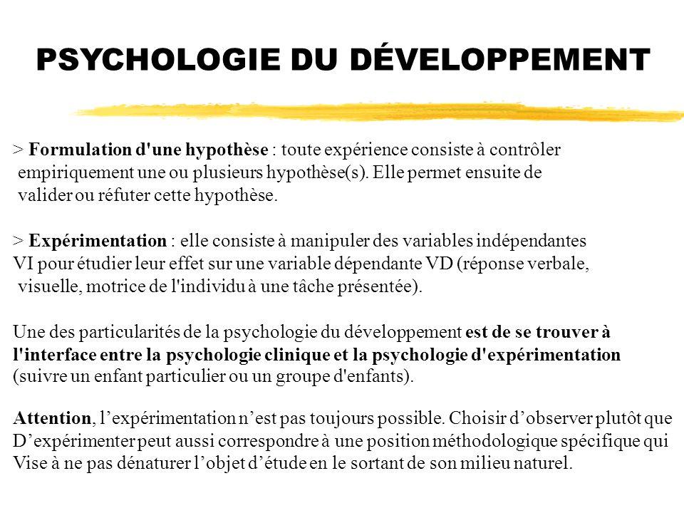 PSYCHOLOGIE DU DÉVELOPPEMENT > Formulation d'une hypothèse : toute expérience consiste à contrôler empiriquement une ou plusieurs hypothèse(s). Elle p