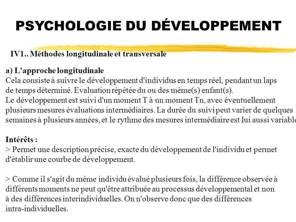 PSYCHOLOGIE DU DÉVELOPPEMENT IV1.. Méthodes longitudinale et transversale a) L'approche longitudinale Cela consiste à suivre le développement d'indivi