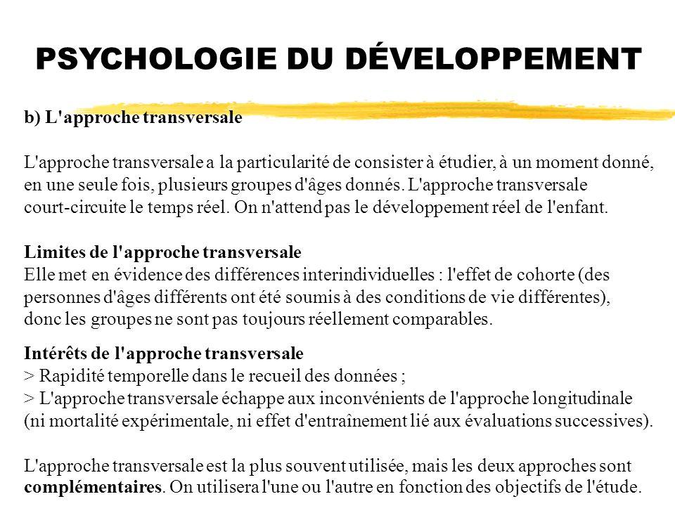 PSYCHOLOGIE DU DÉVELOPPEMENT b) L'approche transversale L'approche transversale a la particularité de consister à étudier, à un moment donné, en une s