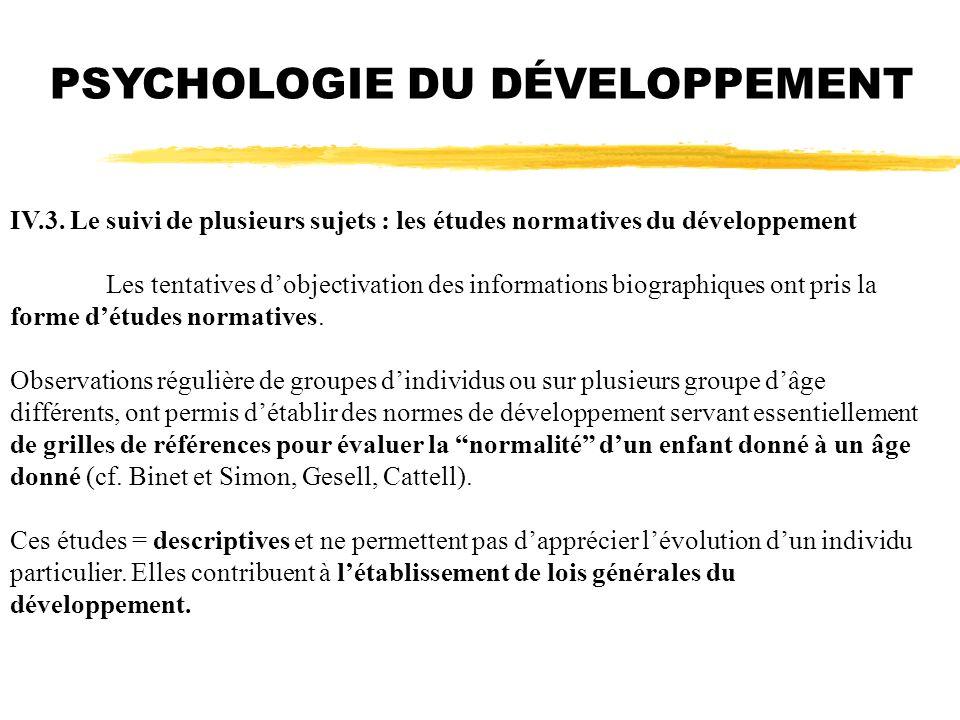 PSYCHOLOGIE DU DÉVELOPPEMENT IV.3. Le suivi de plusieurs sujets : les études normatives du développement Les tentatives dobjectivation des information