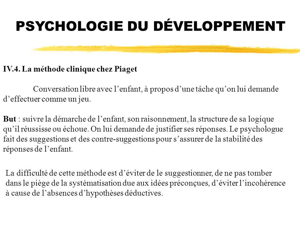 PSYCHOLOGIE DU DÉVELOPPEMENT IV.4. La méthode clinique chez Piaget Conversation libre avec lenfant, à propos dune tâche quon lui demande deffectuer co