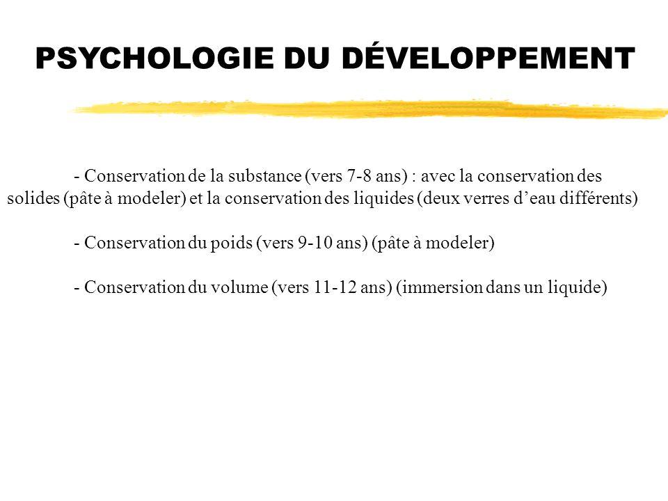 PSYCHOLOGIE DU DÉVELOPPEMENT - Conservation de la substance (vers 7-8 ans) : avec la conservation des solides (pâte à modeler) et la conservation des