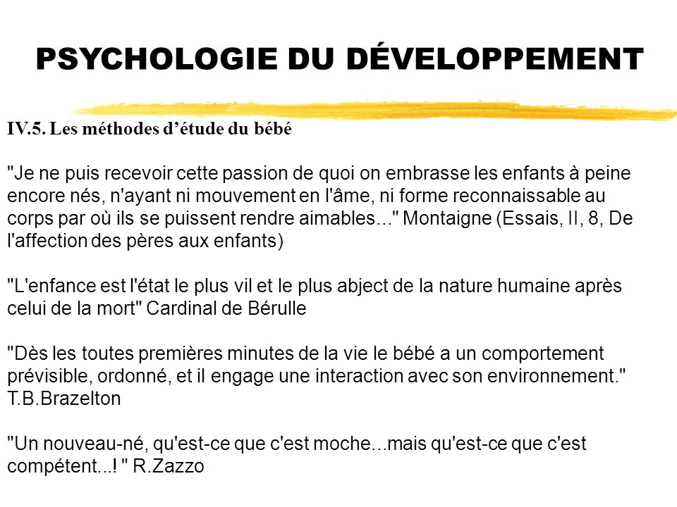 PSYCHOLOGIE DU DÉVELOPPEMENT IV.5. Les méthodes détude du bébé