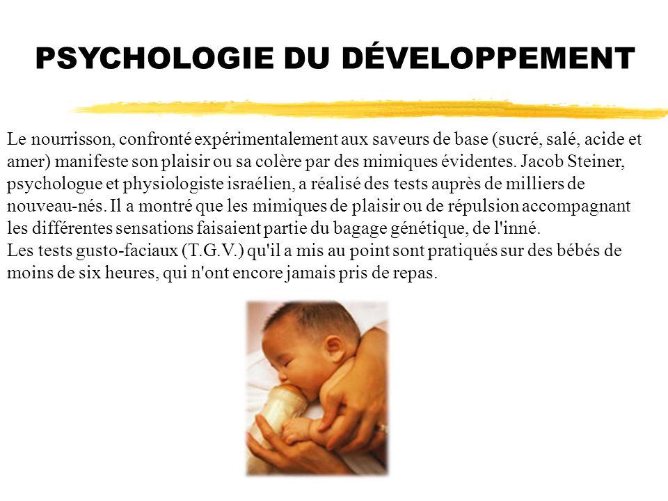 PSYCHOLOGIE DU DÉVELOPPEMENT Le nourrisson, confronté expérimentalement aux saveurs de base (sucré, salé, acide et amer) manifeste son plaisir ou sa c